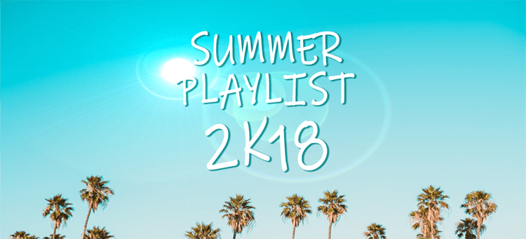 Summer playlist 2k18